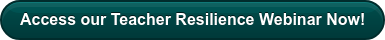 Access our Teacher Resilience Webinar Now!